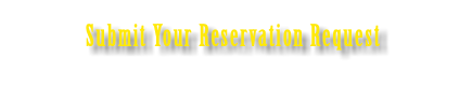 Submit Your Reservation Request